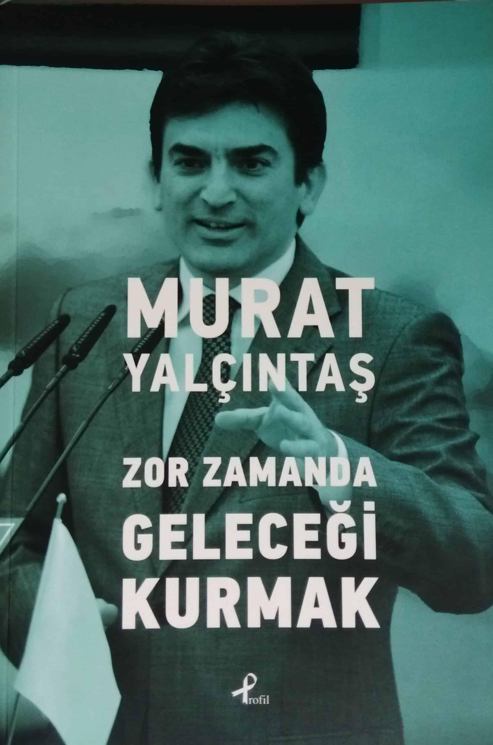 Murat Yalçıntaş - Zor Zamanda Geleceği Kurmak