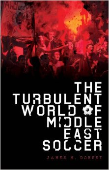James Dorsey - The Turbulent World of Middle East Soccer
