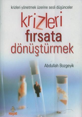 Abdullah Bozgeyik - Krizleri fırsata dönüştürmek