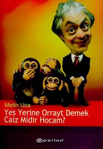 Metin Uca - Yes Yerine Orrayt Demek Caiz midir Hocam?