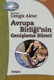 Cengiz Aktar - Avrupa Birliği'nin Genişleme Süreci