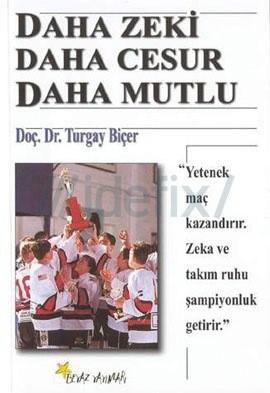 Doç. Dr. Turgay Biçer - Daha Zeki Daha Cesur Daha Mutlu