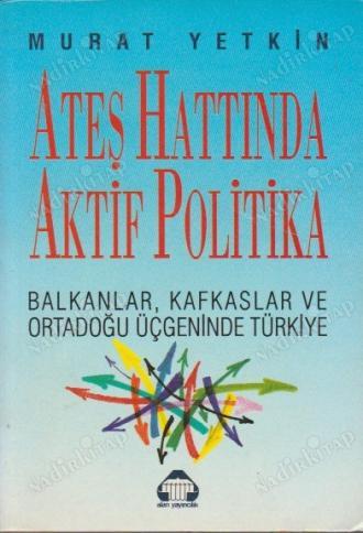 Murat Yetkin - Ateş Hattında Aktif Politika