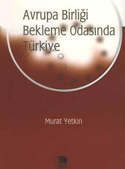 Murat Yetkin - Avrupa Birliği Bekleme Odasında Türkiye