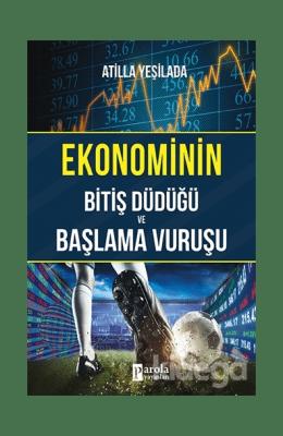Atilla Yeşilada - Ekonominin Bitiş Düdüğü ve Başlama Vuruşu