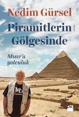 Nedim Gürsel - Piramitlerin Gölgesinde Mısır'a Yolculuk